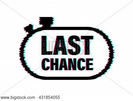 Last Chance And Last Minute Offer With Clock Signs Banners, Business Commerce Shopping Concept. Glit