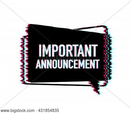 Important Announcement Written On Speech Bubble. Glitch Icon. Advertising Sign. Vector Stock Illustr