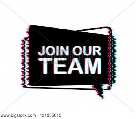 Join Our Team Written On Speech Bubble. Glitch Icon. Advertising Sign. Vector Stock Illustration.