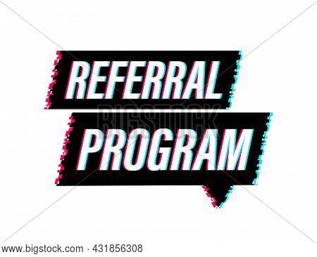 Referral Program Written On Label. Glitch Icon. Advertising Sign. Vector Stock Illustration.