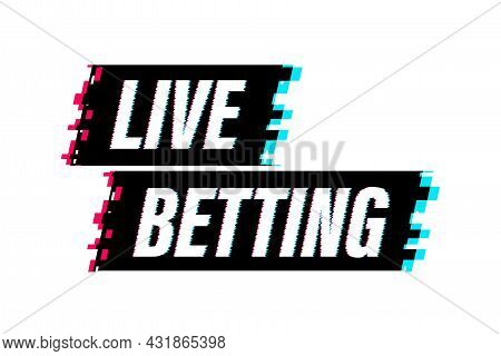 Live Betting. Flat Web Banner With Glitch Sign Live Betting For Mobile App Design. Vector Stock Illu