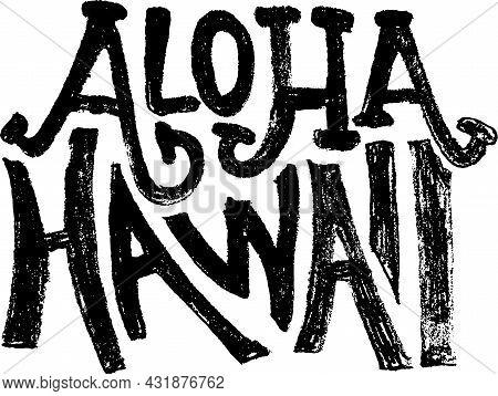 Aloha Hawaii. Vector Grunge Modern Lettering Vector Template Banner.