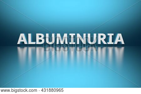 Scientific Medical Term Albuminuria Written In Bold White Letters On Blue Background. 3d Illustratio