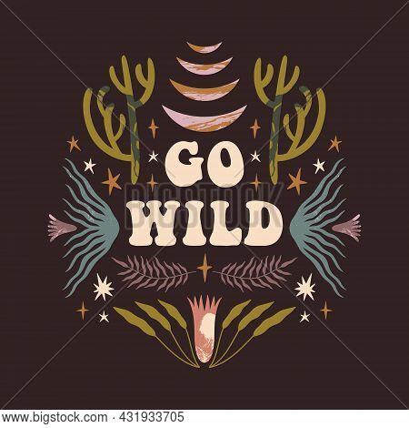 Go Wild Text Quote. Inspirational Bohemian Hippie Card, Groovy Vintage Boho Poster Or Postcard.