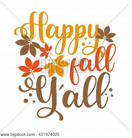Happy Fall Y'all - Autumnal Greeting Calligraphy With Leaves. Good For Greeting Card, Poster, Home D