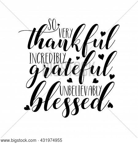 So Very Thankful Incredibly Grateful Unbelievably Blessed- Thanksgiving Text, With Hearts. Good For