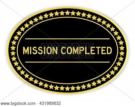 Gold And Black Color Oval Label Sticker With Word Mission Completed On White Background