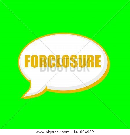 forclosure orange wording on Speech bubbles Background Green