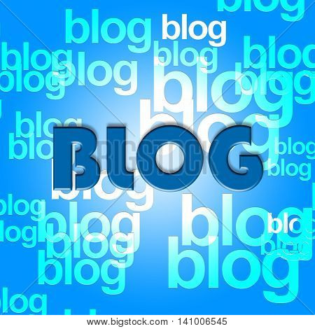 Blog Words Indicates Web Site And Blogger