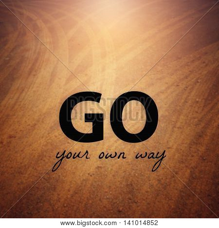 Inspirational quote : Go your own way