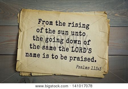 Top 500 Bible verses. From the rising of the sun unto the going down of the same the LORD'S name is to be praised.  