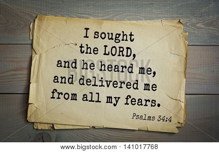 Top 500 Bible verses. I sought the LORD, and he heard me, and delivered me from all my fears.Psalms 34:4