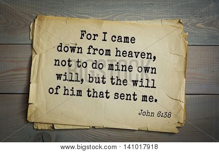 Top 500 Bible verses. For I came down from heaven, not to do mine own will, but the will of him that sent me.   John 6:38