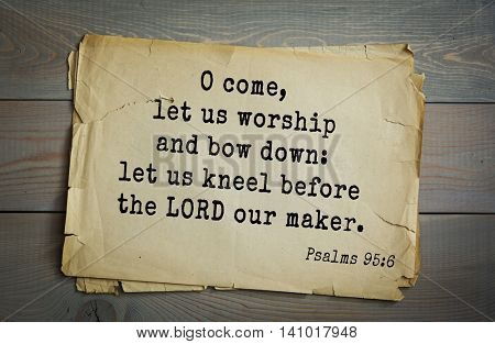 Top 500 Bible verses. O come, let us worship and bow down: let us kneel before the LORD our maker.