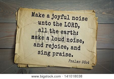 Top 500 Bible verses. Make a joyful noise unto the LORD, all the earth: make a loud noise, and rejoice, and sing praise. 