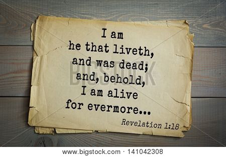 Top 500 Bible verses. I am he that liveth, and was dead; and, behold, I am alive for evermore...