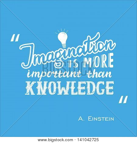 Imagination is more important than knowledge - Einstein lettering quote. Vector hand drawn poster. poster