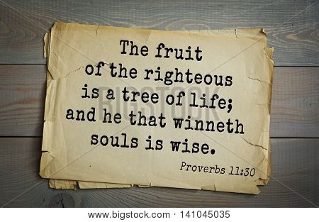 Top 500 Bible verses. The fruit of the righteous is a tree of life; and he that winneth souls is wise.