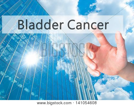 Bladder Cancer - Hand Pressing A Button On Blurred Background Concept On Visual Screen.
