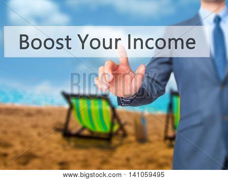 Boost Your Income - Businessman Hand Touch  Button On Virtual  Screen Interface