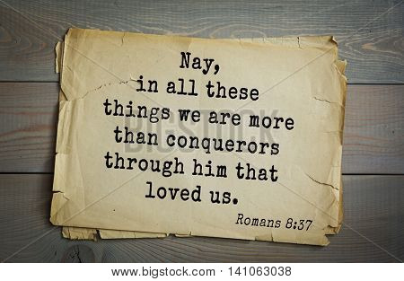 Top 500 Bible verses. Nay, in all these things we are more than conquerors through him that loved us. Romans 8:37
