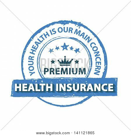 Premium Health Insurance. Your health is our main concern - printable blue stamp / label/ CMYK colors used