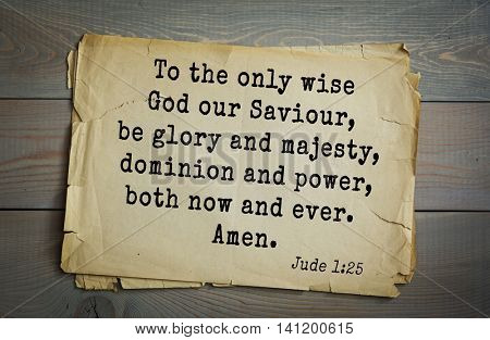 Top 500 Bible verses. To the only wise God our Saviour, be glory and majesty, dominion and power, both now and ever. Amen.   