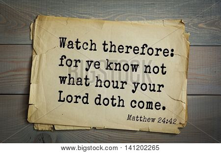 Top 500 Bible verses. Watch therefore: for ye know not what hour your Lord doth come.Matthew 24:42