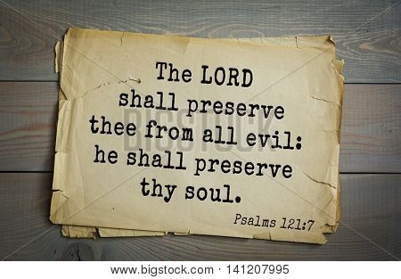 Top 500 Bible verses. The LORD shall preserve thee from all evil: he shall preserve thy soul.Psalms 121:7