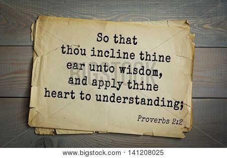 Top 500 Bible verses. So that thou incline thine ear unto wisdom, and apply thine heart to understanding;