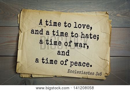 Top 500 Bible verses. A time to love, and a time to hate; a time of war, and a time of peace. Ecclesiastes 3:8