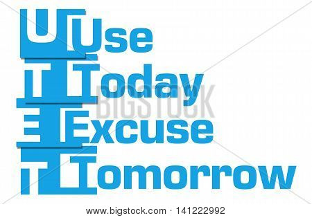 Use today excuse tomorrow text written over blue background.