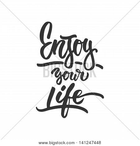 Enjoy your life- hand drawn lettering phrase isolated on the white background. Fun brush ink inscription for photo overlays, greeting card or t-shirt print, poster design