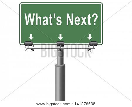 what is next step or move whatâ??s now. Following moves or plans, planning your goals, plan ahead for the future, road sign, billboard. 3D illustration