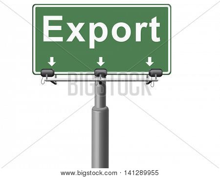 Export international freight transportation and global trade logistics, world economy exportation of products, road sign billboard. 3D illustration