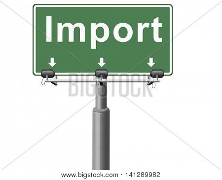 Import, international and worldwide or global trade on world economy market. Importation and exportation, road sign billboard. 3D illustration