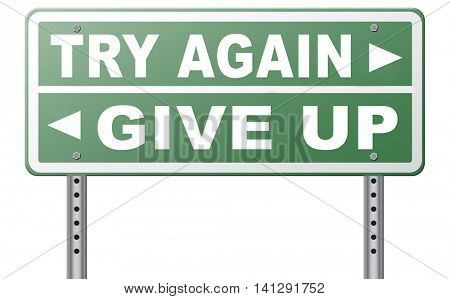 try again give up keep going and trying self belief never stop believing in yourself road sign dont be a quitter persistence and determination  3D illustration