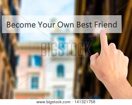 Become Your Own Best Friend - Hand Pressing A Button On Blurred Background Concept On Visual Screen.