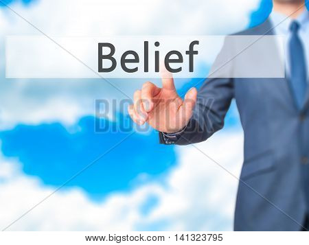 Belief - Businessman Hand Pushing Button On Touch Screen