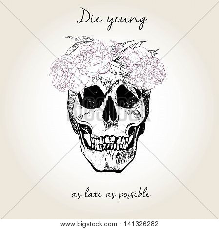 Vector portrait of human skull wearing the floral crown. Die young as late as possible. Vintage hand drawn engraved art. Tattoo sketch or poster or fashion print.