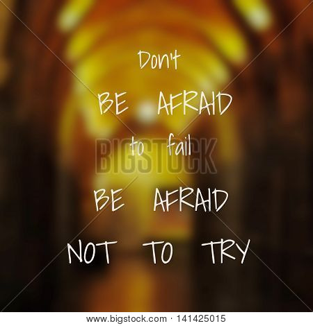 Inspirational quote & motivational background...don't be afraid to fail be afraid not to try