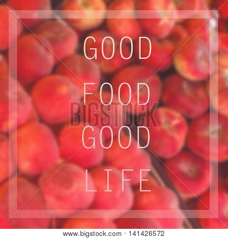 Inspirational quote on blurred background...good food good life
