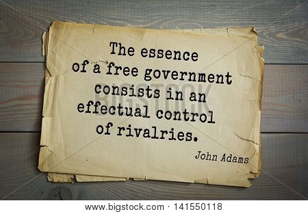 American president John Adams (1753-1826) quote.The essence of a free government consists in an effectual control of rivalries.