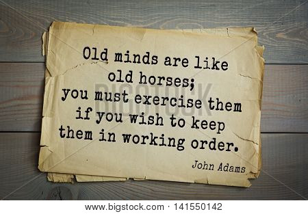 American president John Adams (1753-1826) quote.Old minds are like old horses; you must exercise them if you wish to keep them in working order.