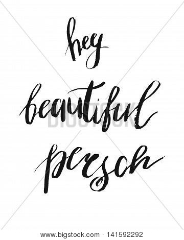 Hey beautiful person - vector hand drawn lettering. Calligraphy phrase for gift cards sign scrapbooking beauty blogs. Typography art.