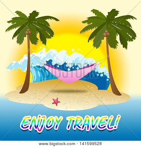 Enjoy Travel Indicates Summer Time And Beach