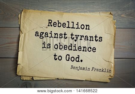 American president Benjamin Franklin (1706-1790) quote. Rebellion against tyrants is obedience to God.