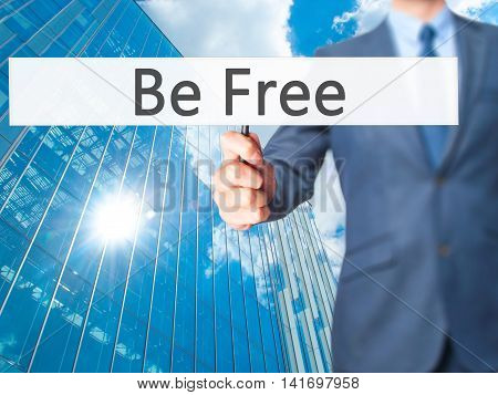 Be Free - Business Man Showing Sign