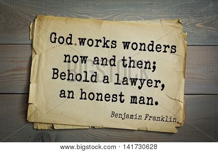 American president Benjamin Franklin (1706-1790) quote. God works wonders now and then; Behold a lawyer, an honest man.