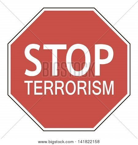 Sign stop terrorism, octagonal road sign calling to stop terrorism, vector illustration for print or website design